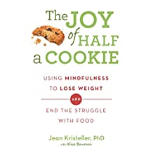The Joy of Half A Cookie: Using Mindfulness to Lose Weight and End the Struggle With Food (English Edition)