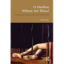 O Mother, Where Art Thou?: An Irigarayan Reading of the Book of Chronicles (BibleWorld) (English Edition)