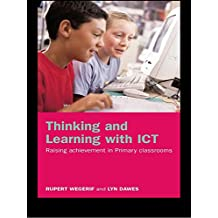 Thinking and Learning with ICT: Raising Achievement in Primary Classrooms (English Edition)