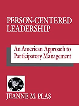 """Person-Centered Leadership: An American Approach to Participatory Management (English Edition)"",作者:[Plas, Jeanne M.]"