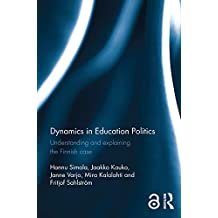 Dynamics in Education Politics: Understanding and explaining the Finnish case (Open Access) (English Edition)