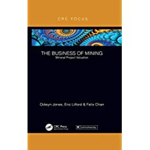 The Business of Mining: Mineral Project Valuation (English Edition)