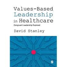 Values-Based Leadership in Healthcare: Congruent Leadership Explored (English Edition)
