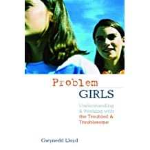 Problem Girls: Understanding and Supporting Troubled and Troublesome Girls and Young Women (English Edition)