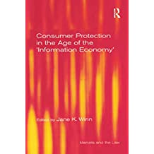 Consumer Protection in the Age of the 'Information Economy' (Markets and the Law) (English Edition)