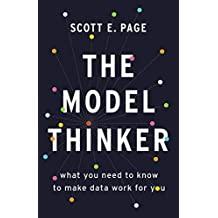 The Model Thinker: What You Need to Know to Make Data Work for You (English Edition)
