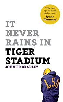 """It Never Rains in Tiger Stadium (English Edition)"",作者:[John Ed Bradley]"