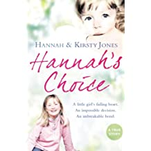 Hannah's Choice: A daughter's love for life. The mother who let her make the hardest decision of all. (English Edition)