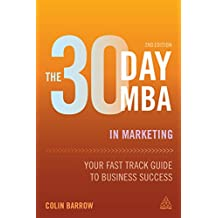 The 30 Day MBA in Marketing: Your Fast Track Guide to Business Success (English Edition)