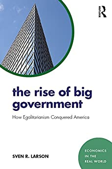 """""""The Rise of Big Government: How Egalitarianism Conquered America (Economics in the Real World Book 4) (English Edition)"""",作者:[Larson, Sven R]"""