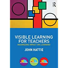 Visible Learning for Teachers: Maximizing Impact on Learning (English Edition)