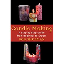 Candlemaking: A Step by Step Guide from Beginner to Expert (English Edition)