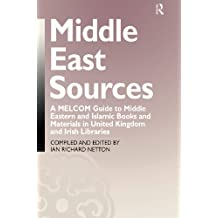 Middle East Sources: A MELCOM Guide to Middle Eastern and Islamic Books and Materials in the United Kingdom and Irish Libraries (English Edition)