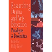 Researching drama and arts education: Paradigms and possibilities (English Edition)