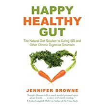 Happy Healthy Gut: The Natural Diet Solution to Curing IBS and Other Chronic Digestive Disorders (English Edition)