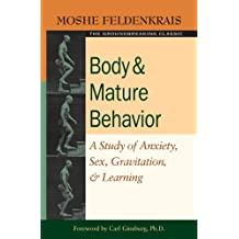 Body and Mature Behavior: A Study of Anxiety, Sex, Gravitation, and Learning (English Edition)