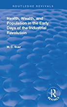 Revival: Health, Wealth, and Population in the early days of the Industrial Revolution (1926) (Routledge Revivals) (Englis...