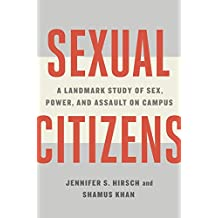 Sexual Citizens: A Landmark Study of Sex, Power, and Assault on Campus (English Edition)
