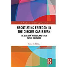Negotiating Freedom in the Circum-Caribbean: The Jamaican Maroons and Creek Nation Compared (Routledge Studies in the History of the Americas) (English Edition)