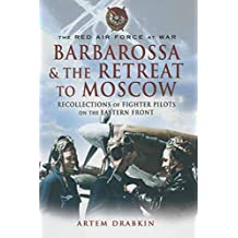 Barbarossa & the Retreat to Moscow: Recollections of Soviet Fighter Pilots on the Eastern Front (The Red Air Force at War) (English Edition)