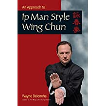 An Approach to Ip Man Style Wing Chun (English Edition)
