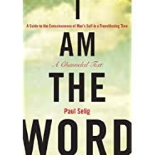 I Am the Word: A Guide to the Consciousness of Man's Self in a Transitioning Time (Mastery Trilogy/Paul Selig Series) (English Edition)
