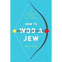 How to Woo a Jew: The Modern Jewish Guide to Dating and Mating (English Edition)