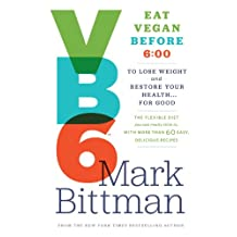 VB6: Eat Vegan Before 6:00 to Lose Weight and Restore Your Health . . . for Good (English Edition)
