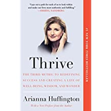 Thrive: The Third Metric to Redefining Success and Creating a Life of Well-Being, Wisdom, and Wonder (English Edition)