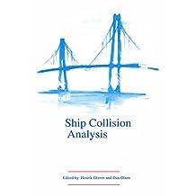 Ship Collision Analysis: Proceedings of the international symposium on advances in ship collision analysis, Copenhagen, Denmark, 10-13 May 1998 (English Edition)