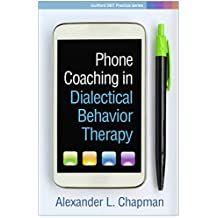 Phone Coaching in Dialectical Behavior Therapy (Guilford DBT Practice Series) (English Edition)
