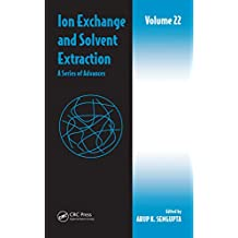 Ion Exchange and Solvent Extraction: A Series of Advances, Volume 22 (Ion Exchange and Solvent Extraction Series) (English Edition)