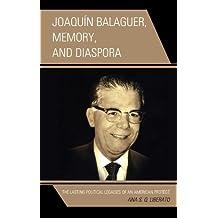 Joaquín Balaguer, Memory, and Diaspora: The Lasting Political Legacies of an American Protégé (English Edition)