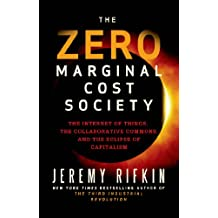 The Zero Marginal Cost Society: The Internet of Things, the Collaborative Commons, and the Eclipse of Capitalism (English Edition)