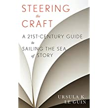 Steering the Craft: A Twenty-First-Century Guide to Sailing the Sea of Story (English Edition)