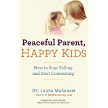 Peaceful Parent, Happy Kids: How to Stop Yelling and Start Connecting (The Peaceful Parent Series) (English Edition)