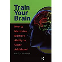 Train Your Brain: How to Maximize Memory Ability in Older Adulthood (English Edition)