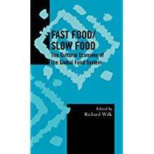 Fast Food/Slow Food: The Cultural Economy of the Global Food System (Society for Economic Anthropology Monograph Series Book 24) (English Edition)