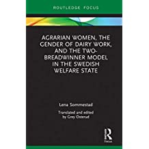 Agrarian Women, the Gender of Dairy Work, and the Two-Breadwinner Model in the Swedish Welfare State (Routledge Focus) (English Edition)