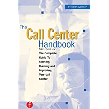 The Call Center Handbook: The Complete Guide to Starting, Running, and Improving Your Call Center (English Edition)