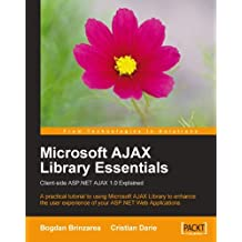 Microsoft AJAX Library Essentials: Client-side ASP.NET AJAX 1.0 Explained (English Edition)