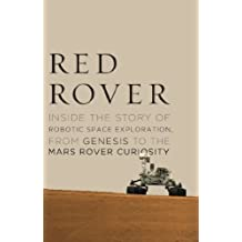 Red Rover: Inside the Story of Robotic Space Exploration, from Genesis to the Mars Rover Curiosity (English Edition)
