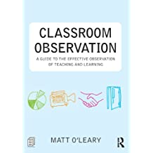 Classroom Observation: A guide to the effective observation of teaching and learning (English Edition)