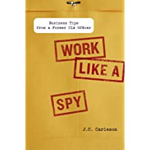Work Like a Spy: Business Tips from a Former CIA Officer (English Edition)