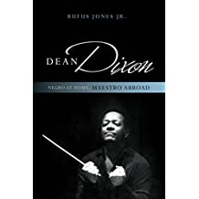 Dean Dixon: Negro at Home, Maestro Abroad (African American Cultural Theory and Heritage) (English Edition)