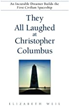 They All Laughed at Christopher Columbus: An Incurable Dreamer Builds the First Civilian Spaceship (English Edition)