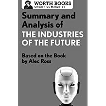 Summary and Analysis of The Industries of the Future: Based on the Book by Alec Ross (Smart Summaries) (English Edition)