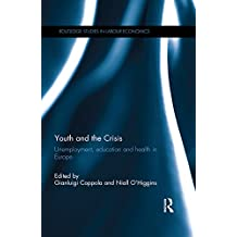 Youth and the Crisis (Open Access): Unemployment, education and health in Europe (Routledge Studies in Labour Economics Book 1) (English Edition)