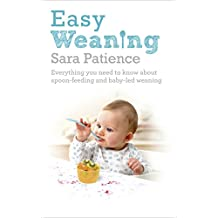 Easy Weaning: Everything you need to know about spoon feeding and baby-led weaning (English Edition)