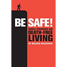 Be Safe!: Simple Strategies for Death-Free Living (English Edition)